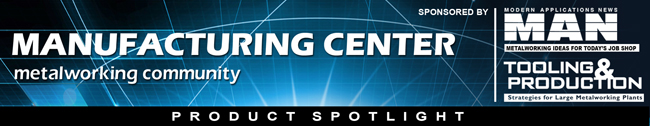 MANUFACTURING CENTER eProduct Spotlight